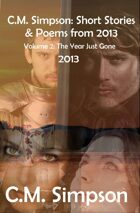 C.M. Simpson: Short Stories and Poems from 2013, Vol. 2: The Year Just Gone (2013)