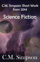 C.M. Simpson: Short Works from 2014, Vol. 2: Science Fiction