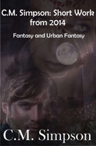 C.M. Simpson: Short Work from 2014 - Fantasy & Urban Fantasy