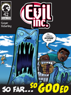 Evil Inc #42: So Far So Goo'ed