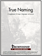 True Naming: A supplement of magic, language, and power [PFRPG]