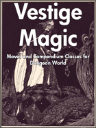 Vestige Magic: Moves and Compendium Classes for Dungeon World