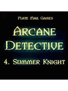 Arcane Detective: 04 Summer Knight