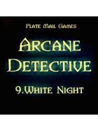 Arcane Detective: 09 White Night