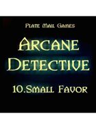Arcane Detective: 10 Small Favor