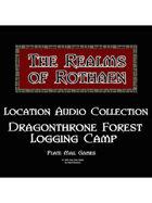 Rothaen Audio Collection: Dragonthorne Forest Logging Camp
