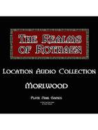 Rothaen Audio Collection: Morlwood