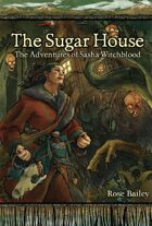 The Sugar House: The Adventures of Sasha Witchblood