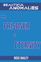 The Prisoner of Eternity (Beautiful Anomalies)