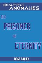 The Prisoner of Eternity (Beautiful Anomalies)