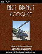 Big Bang Ricochet 020: The Penetrator Gunship