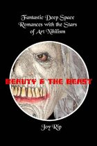 BEAUTY & THE BEAST: Fantastic Deep Space Romances with the Stars of Art Nihilism
