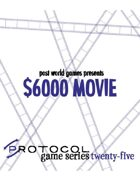 $6000 Movie, Protocol Game Series 25