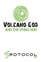 Volcano God, Protocol Game Series 37