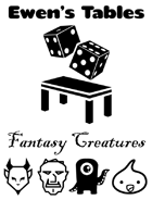 Ewen's Tables: Fantasy Creatures