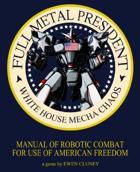 Fullmetal President: White House Mecha Chaos