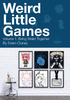 Weird Little Games, Volume 1: Being Weird Together