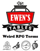 Ewen's Tables: Weird RPG Terms