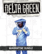 Delta Green Quarantine Bundle [BUNDLE]