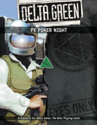 Delta Green: PX Poker Night