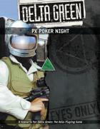 Delta Green: PX Poker Night