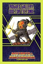 Mutants & Masterminds Rogues Gallery #7: Doctor Tectonic