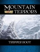 Mountain Terrors: Tripper Root