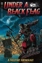 Under a Black Flag: Tales of Freeport (PREORDER)