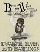 Beyond the Wall - Dwarves, Elves, and Halflings