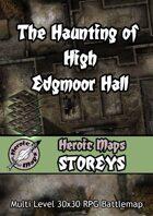 Heroic Maps - Storeys: The Haunting of High Edgmoor Hall