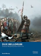 Dux Bellorum – Arthurian Wargaming Rules AD 367–793