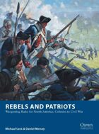 Rebels and Patriots: Wargaming Rules for North America: Colonies to Civil War