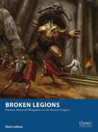 Broken Legions: Fantasy Skirmish Wargames in the Roman Empire