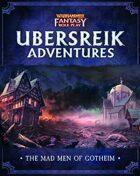 WFRP Ubersreik Adventures - Mad Men of Gotheim