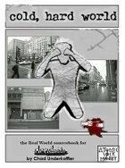 Cold, Hard World: The Real World Sourcebook