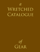 A Wretched Catalogue of Gear