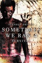Sometimes We Ran 4: Survival