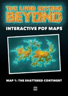 The Land Beyond Beyond - Map 01 The Shattered Continent
