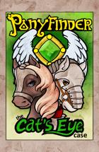 Ponyfinder - Cat's Eye Case