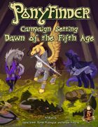 Ponyfinder - Campaign Setting - Dawn of the Fifth Age