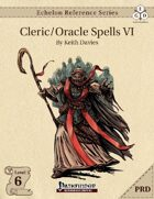 Echelon Reference Series: Cleric/Oracle Spells VI (PRD-Only)