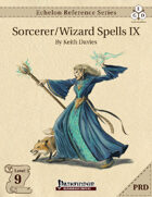 Echelon Reference Series: Sorcerer/Wizard Spells IX (PRD-Only)