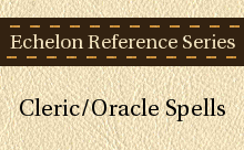 Echelon Reference Series: Cleric/Oracle Spells