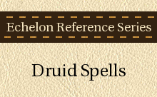Echelon Reference Series: Druid Spells