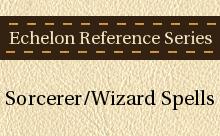 Echelon Reference Series: Sorcerer/Wizard Spells