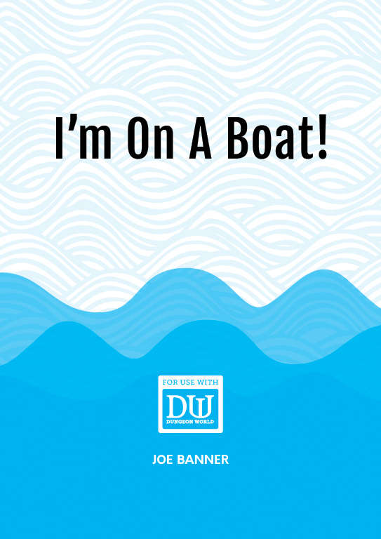 I'm On A Boat! 2nd Edition (A Dungeon World Adventure)