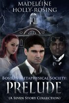 Boston Metaphysical Society: Prelude (A Seven Story Collection)