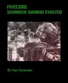 FiveCore 1st edition. Skirmish Gaming Evolved.