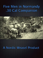 Five Men in Normandy .30 cal Companion