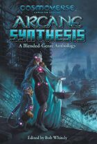 Arcane Synthesis: A Blended-Genre Anthology